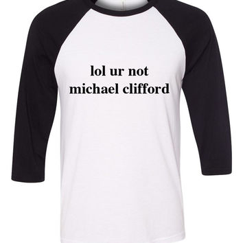 "5 Seconds of Summer 5SOS ""lol ur not michael clifford"" Baseball Tee"