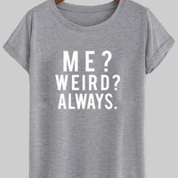 ME WEIRD ALWAYS T-Shirt