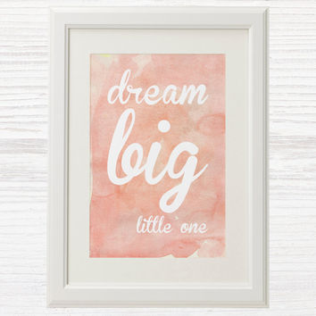 Baby Girl Wall Art Printable - Nursery Decor - Nursery Art - Rose Pink- Dream BIG little one - Watercolor