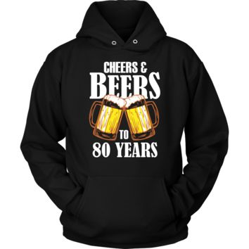 Cheers and Beers to 80 Years Hoodie - 80th Birthday Gift