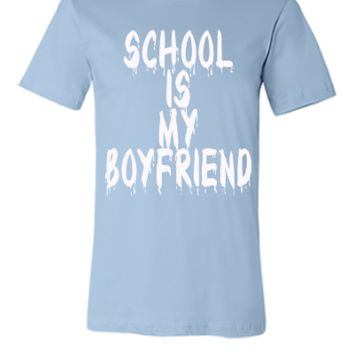 SCHOOL IS MY BOY FRIEND - Unisex T-shirt