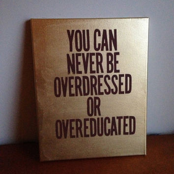 Canvas Quote Painting (You can never be overdressed or overeducated) 11x14 (Gold and Brown)