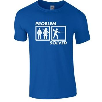 Funny Wife Girlfriend Screaming - Problem Solved Fencing T-Shirt for Husband or Boyfriend.