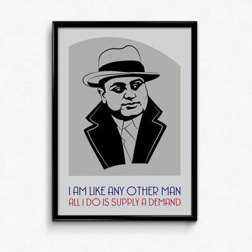 Al Capone Poster Print Quote - I Am Like Any Other Man All I Do Is Supply A Demand - Art Print, Multiple Sizes - 12x18, 24x36 - Minimal Art