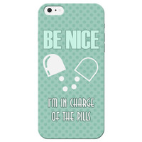 """""""Be Nice I'm In Charge Of The Pills"""" Pattern Phone Case"""