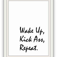 Wake up, Kick ass, Repeat, Printable Wall Art, decor, decal decals, print, men room poster,possitive, inspirational, dorm decoration, black