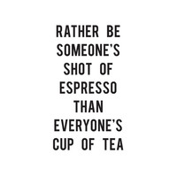 Rather Be Someone's Shot of Espresso Art Print by WORDS BRAND™