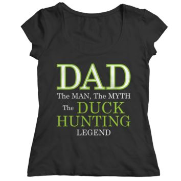 """Dad : The Man, The Myth, The Duck Hunting Legend"" Ladies' Custom Classic T Shirts/Tees"