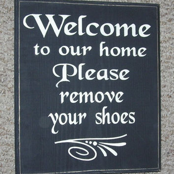 Welcome to our home, Please remove your shoes Wooden Sign  You Pick Color