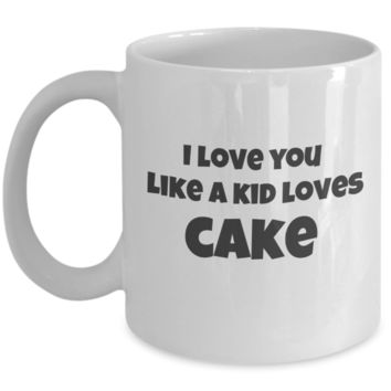 I love you like a kid loves cake mug
