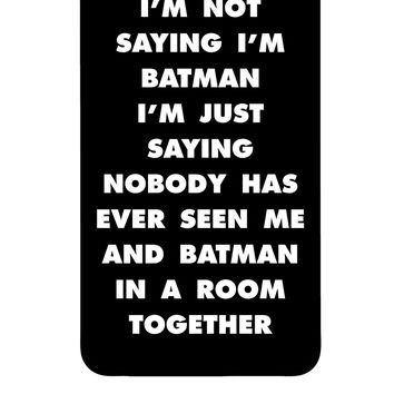 I'm Not Saying I'm Batman iPhone 7 iPhone 7 Plus iPhone 6 iPhone 6 Plus Case