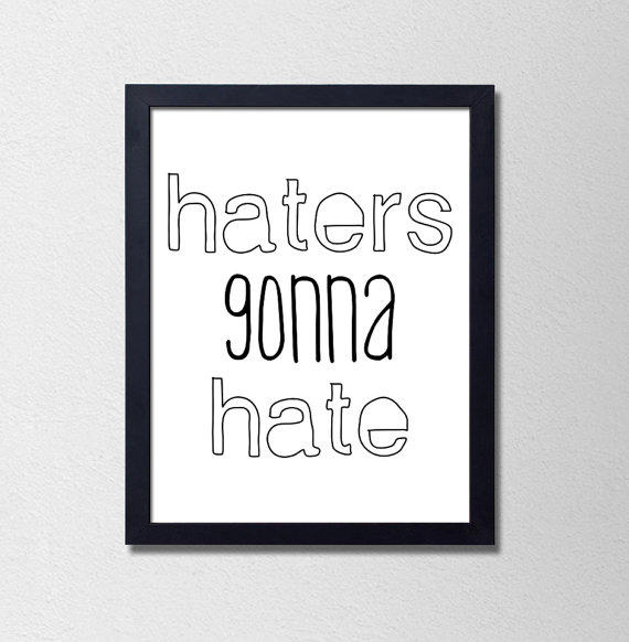 Haters Gonna Hate. Funny Quote Poster. From Sams Simple Decor