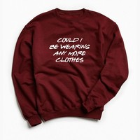 Friends Could I Be Wearing Any More Clothes Sweatshirt