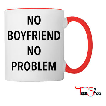 No Boyfriend No Problem Coffee & Tea Mug