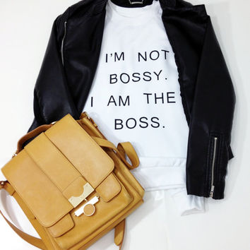 I'm Not Bossy I Am The Boss White Crewneck sweatshirt  Tumblr Saying Sweater Oversized Jumper