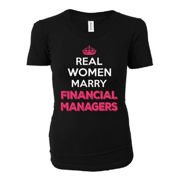 Real Women Marry Financial Managers. Cool Gift - Ladies T-shirt