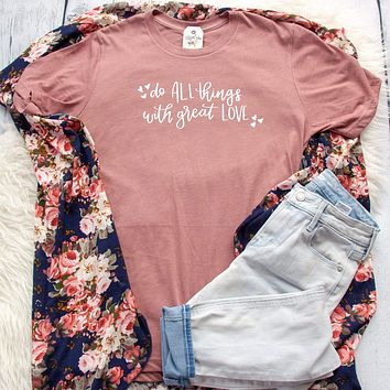 Do All Things with Great Love Unisex Shirt