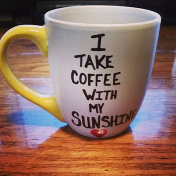 Mug-Cup-Coffee Mug-Coffee Cup - I Take Coffee With My Sunshine - Hand Painted - Quote Mug-Funny Mug - Valentine's Day Gift