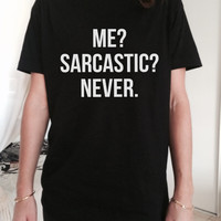 Me sarcastic never TShirt Unisex womens gifts girls tumblr funny slogan fangirl teens teenager friends girlfriend school college girl