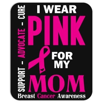 I Wear Pink For My Mom (Breast Cancer Awareness) Mousepad