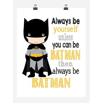 Batman Superhero Motivational Wall Art Nursery Decor Print - Always Be Yourself Unless You Can Be Batman - Multiple Sizes