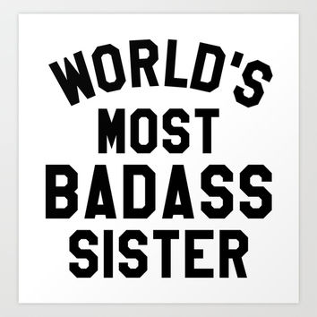 WORLD'S MOST BADASS SISTER Art Print by CreativeAngel | Society6