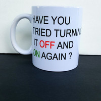 Have You Tried Turning It Off And On Again Coffee Mug, Funny Coffee Mug, Office gifts,Gift Ideas Personalized Coffee Mug