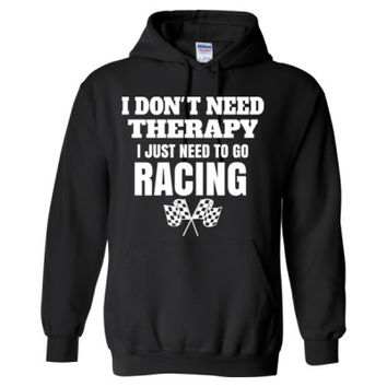 I DON'T NEED THERAPY I JUST NEED TO GO RACING - Heavy Blend™ Hooded Sweatshirt