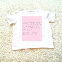 Whatever sprinkles your donuts kids graphic Tshirt. Sizes 2T, 3t, 4t, 5/6T