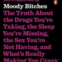 Moody Bitches: The Truth About the Drugs You're Taking, the Sleep You're Missing, the Sex You're Not Having, and What's Really Making You Crazy by Julie Holland, Paperback | Barnes & Noble