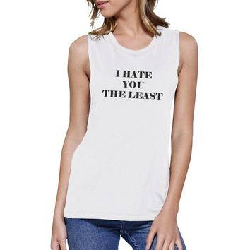 I Hate You The Least Womens Humorous Graphic Muscle Tank For Her