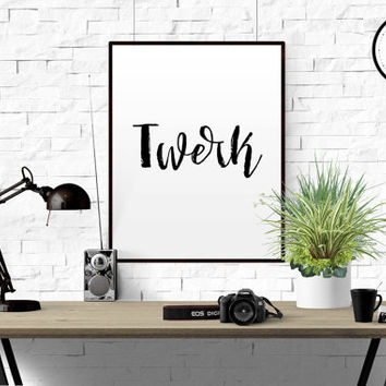 "DANCE QUOTE ""Twerk"" Printable poster Dance poster download hip hop music poster download funny humor posters Black And White Typography Art"