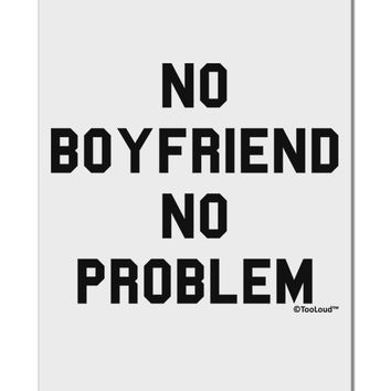 "No Boyfriend No Problem Aluminum 8 x 12"" Sign by TooLoud"