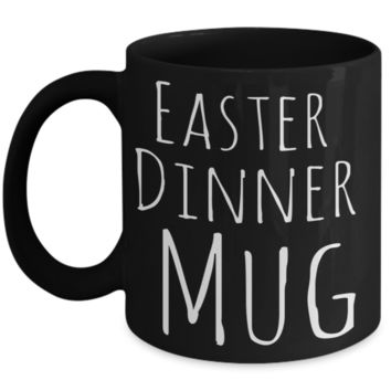 Easter Dinner Mug Black Coffee Cup For Easter 2017 2018 Gifts For Family Grandparent Grandma Granddad Wive Husband Couples Fun Holiday Tea Coffee Mugs