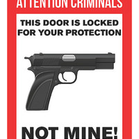 Attention Criminals This Door Is Locked For Your Protection Not Mine Sign - Gun Right 2nd Amendment Signs