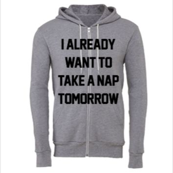 I Already Want To Take A Nap Tomorrow	 - Unisex Full-Zip Hoodie