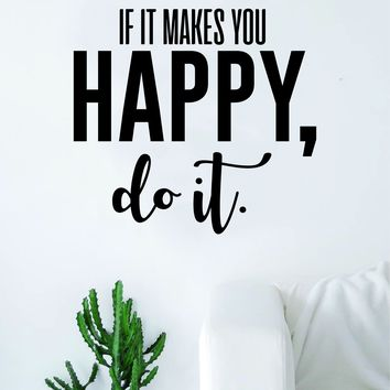 If It Makes You Happy Do It Quote Decal Sticker Wall Vinyl Art Home Decor Decoration Teen Inspire Inspirational Motivational Living Room Bedroom Happiness