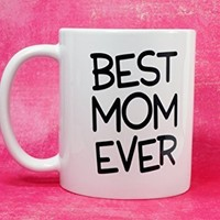 Best MOM Ever Coffee Mug, 11 oz. Coffee Cup. Can be used as a Travel Mug.