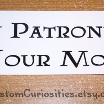 My patronus is your mom white glossy sticker by CustomCuriosities