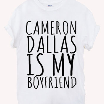 cameron dallas is my boyfriend music logo Screenprint 100% soft cotton t-shirt For girl and men Unisex