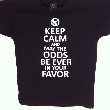 Keep Calm And May The Odds Be Ever In Your by HappyGoatShirts