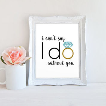 I Can't Say I Do Without You Printable Wedding Bridesmaid Sign, Wedding Ring Printable Digital Wall Art Template, Instant Download, 8x10