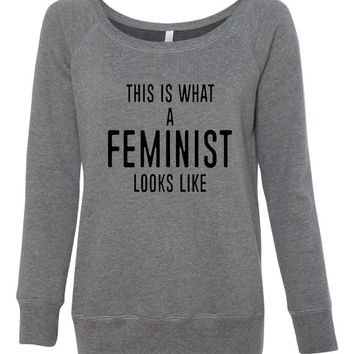 This is what a FEMINIST looks like. Ladies Wideneck Sweatshirt Women. Pride. Female. Sister. Mother. Activist. Equal. Tough