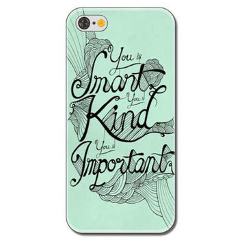 """""""You Is Smart You Is Kind You Is Important"""" Painted Rigid Plastic Hard Phone Protector Cover Case Shell for iPhone 6 Plus 6s Plus"""