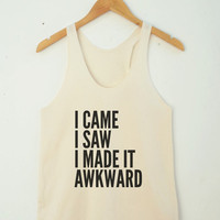 I Came I Saw I Made It Awkward Shirt Grunge Tumblr Teenage Funny Fitness Yoga Top Summer Tank Women Tank Top Women Racerback Women Shirt