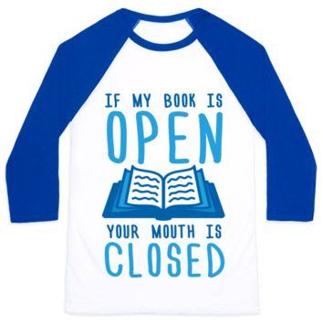 IF MY BOOK IS OPEN YOUR MOUTH IS CLOSED BASEBALL SHIRT