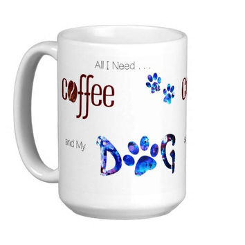 Dog Lover Mug - Dog Coffee Mug - All I Need is Coffee and My Dog 4 - Cute Coffee Mug - Dog Mom Gift - Dog Lover Gift - Unique Coffee Mug
