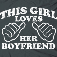 This girl loves her boyfriend  ladies bf gf funny by TheShirtDudes
