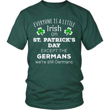 "Saint Patrick's Day - "" Everyone is a little Irish, except Germans "" - custom made  funny t-shirts."