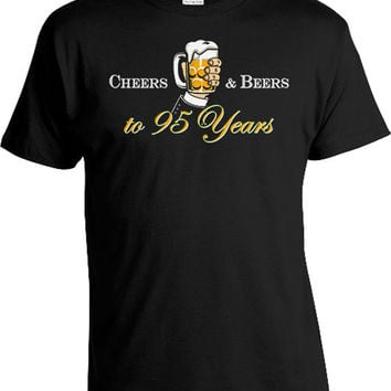 Personalized Birthday Shirt 95th Birthday Gift Ideas For Men Custom Age Beer Lover B Day Cheers And Beers To 95 Years Old Mens Tee DAT-831